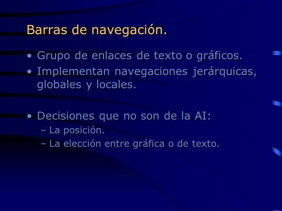 Barras de navegación. Grupo de enlaces de texto o gráficos. Implementan navegaciones jerárquicas, globales y locales. Decisiones que no son de la AI: