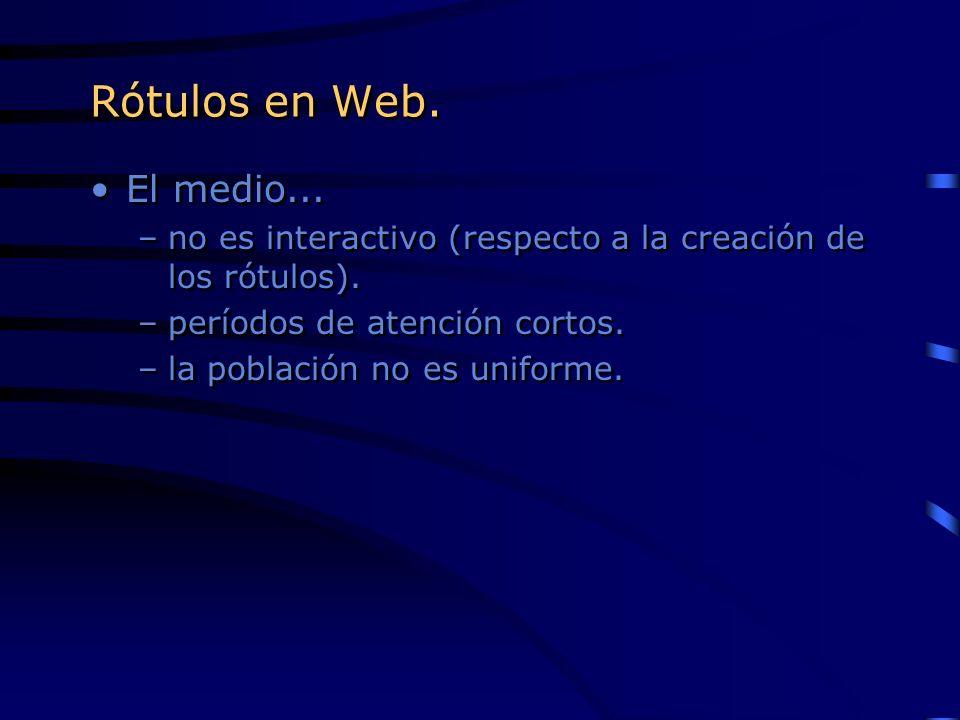 Rótulos en Web. El medio... –no es interactivo (respecto a la creación de los rótulos). –períodos de atención cortos. –la población no es uniforme. El