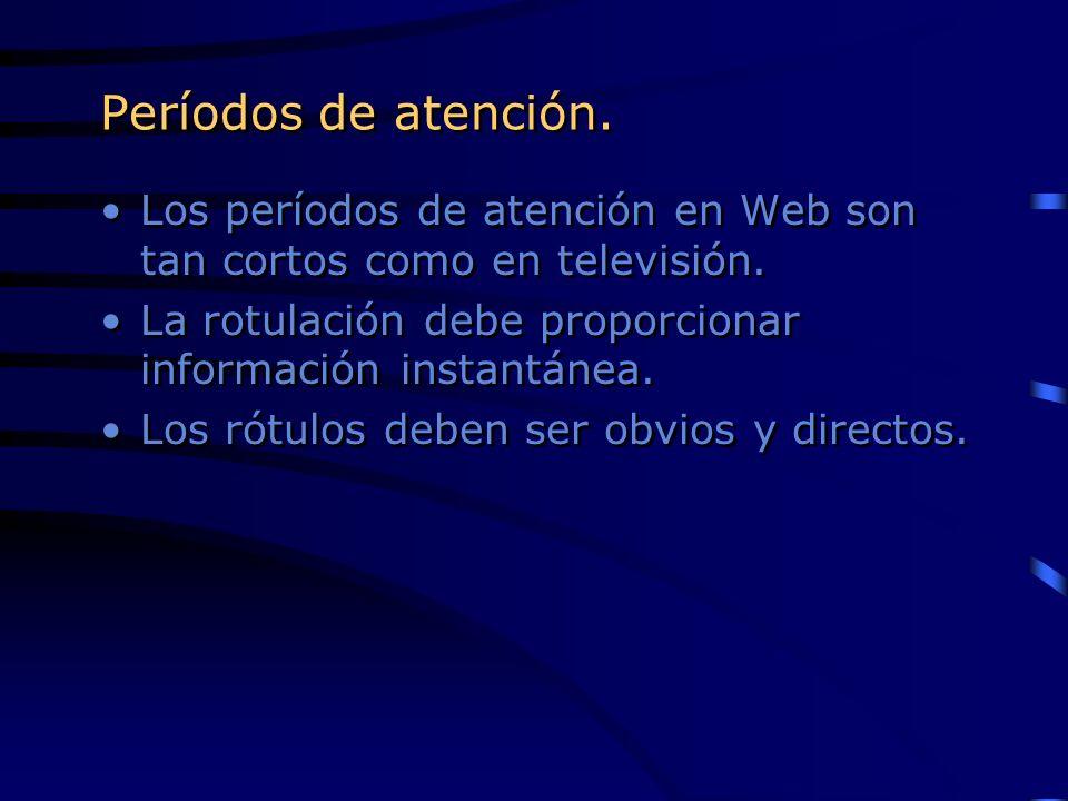 Períodos de atención. Los períodos de atención en Web son tan cortos como en televisión. La rotulación debe proporcionar información instantánea. Los