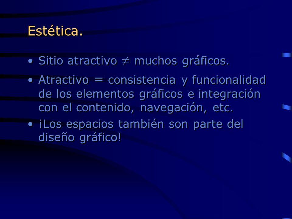 Estética. Sitio atractivo muchos gráficos. Atractivo = consistencia y funcionalidad de los elementos gráficos e integración con el contenido, navegaci