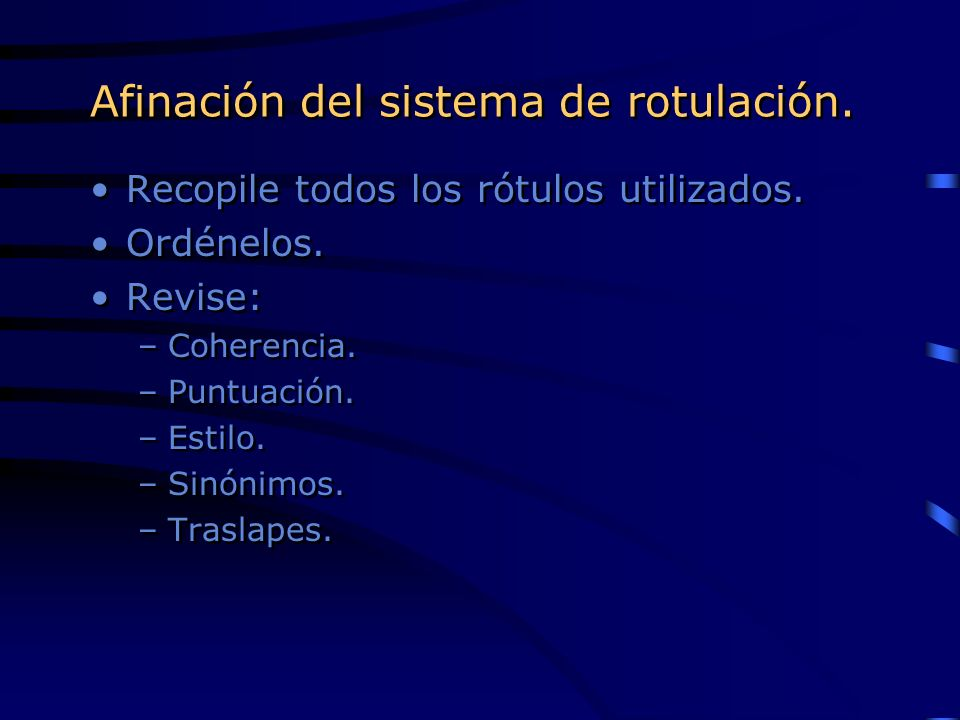 Afinación del sistema de rotulación. Recopile todos los rótulos utilizados. Ordénelos. Revise: –Coherencia. –Puntuación. –Estilo. –Sinónimos. –Traslap