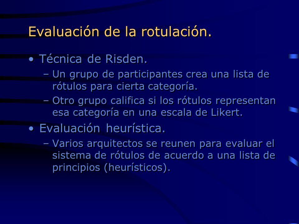 Evaluación de la rotulación. Técnica de Risden. –Un grupo de participantes crea una lista de rótulos para cierta categoría. –Otro grupo califica si lo