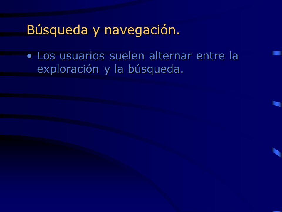 Búsqueda y navegación. Los usuarios suelen alternar entre la exploración y la búsqueda.