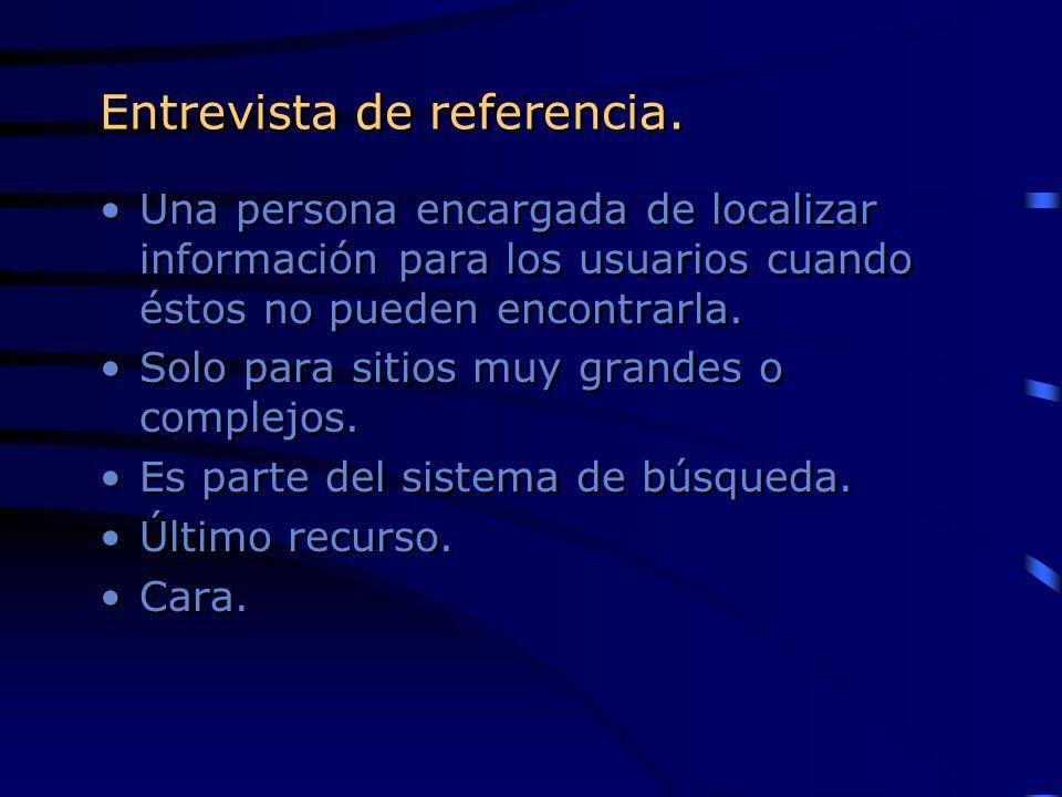 Entrevista de referencia. Una persona encargada de localizar información para los usuarios cuando éstos no pueden encontrarla. Solo para sitios muy gr