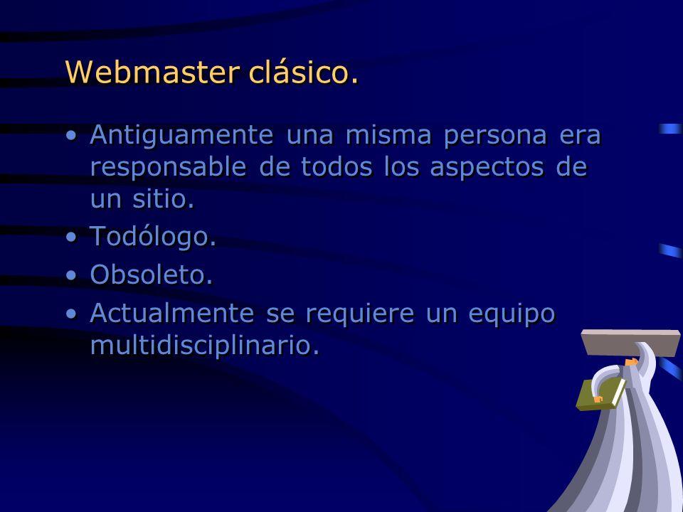 Webmaster clásico. Antiguamente una misma persona era responsable de todos los aspectos de un sitio. Todólogo. Obsoleto. Actualmente se requiere un eq