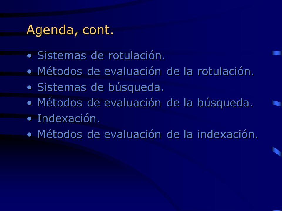 Agenda, cont. Sistemas de rotulación. Métodos de evaluación de la rotulación. Sistemas de búsqueda. Métodos de evaluación de la búsqueda. Indexación.