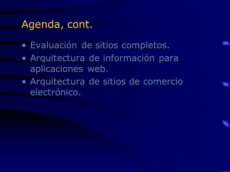 Agenda, cont. Evaluación de sitios completos. Arquitectura de información para aplicaciones web. Arquitectura de sitios de comercio electrónico. Evalu
