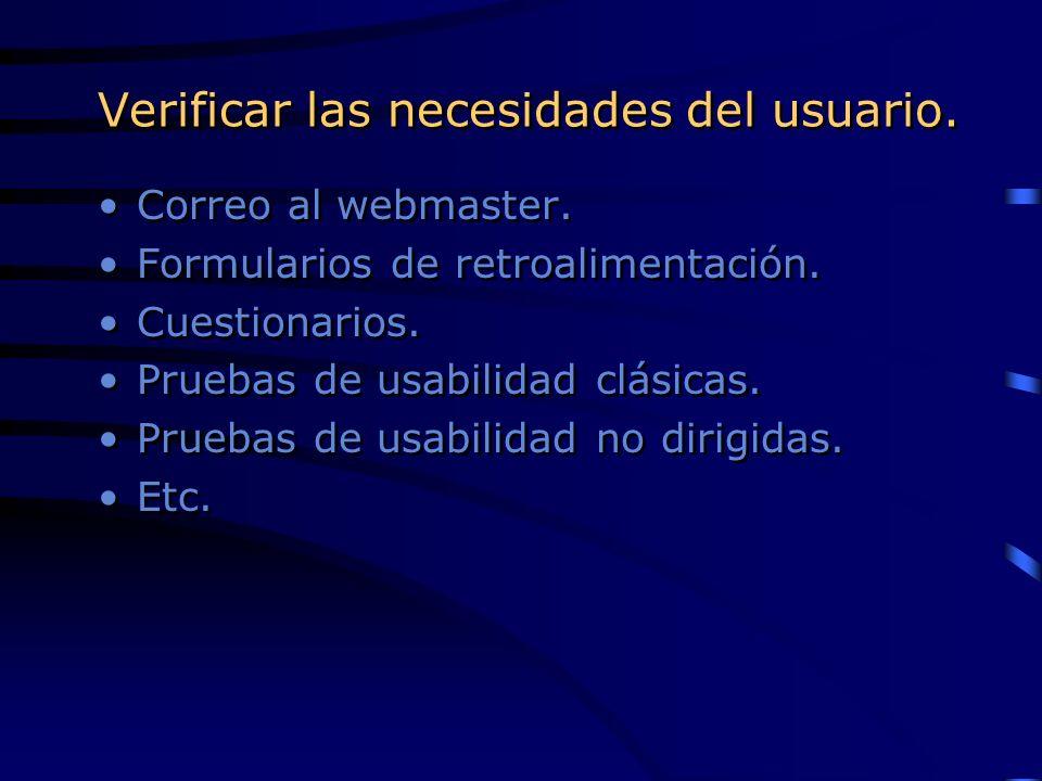 Verificar las necesidades del usuario. Correo al webmaster. Formularios de retroalimentación. Cuestionarios. Pruebas de usabilidad clásicas. Pruebas d