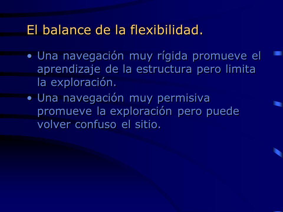 El balance de la flexibilidad. Una navegación muy rígida promueve el aprendizaje de la estructura pero limita la exploración. Una navegación muy permi