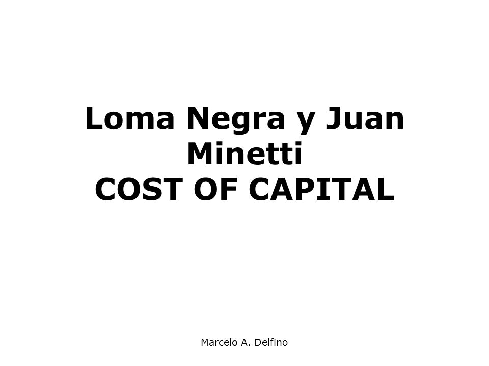 Objetivos del Caso Desmitificar la complejidad existente en torno a la estimación del costo de capital Identificación de los riesgos asociados al flujo de fondo Definir el método de estimación del costo de capital a emplear, por ejemplo, CAPM?.
