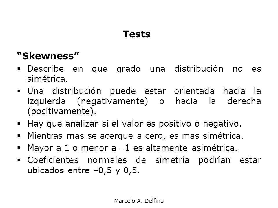 Marcelo A. Delfino Tests Skewness Describe en que grado una distribución no es simétrica. Una distribución puede estar orientada hacia la izquierda (n