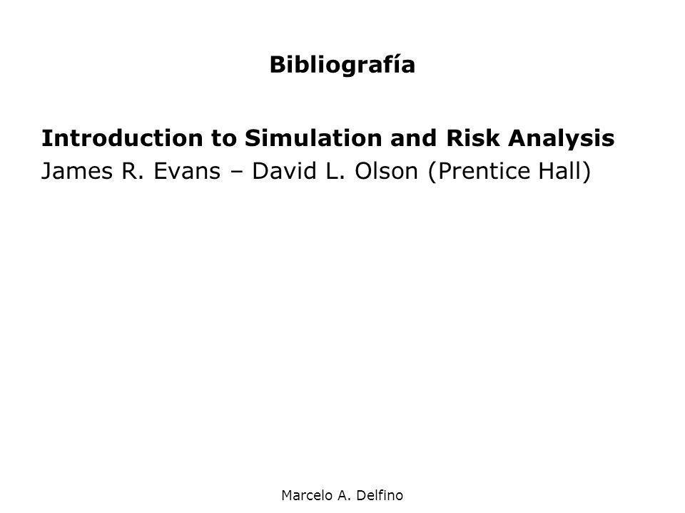 Marcelo A. Delfino Bibliografía Introduction to Simulation and Risk Analysis James R. Evans – David L. Olson (Prentice Hall)