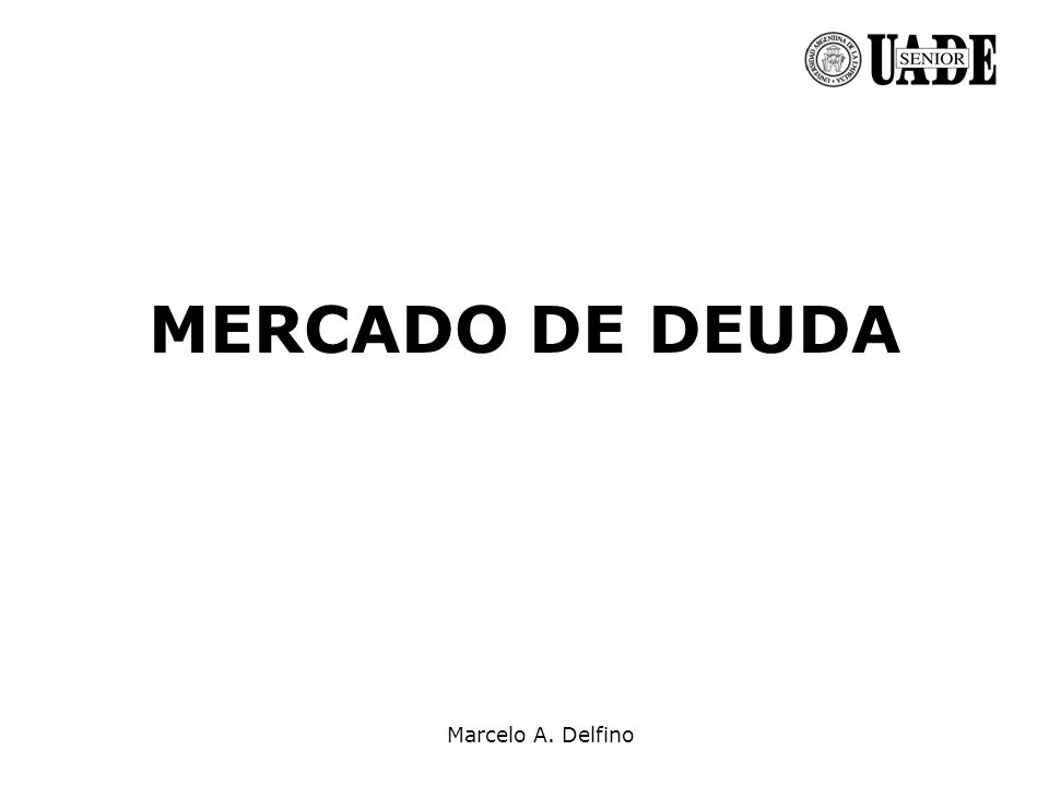 Marcelo A. Delfino MERCADO DE DEUDA