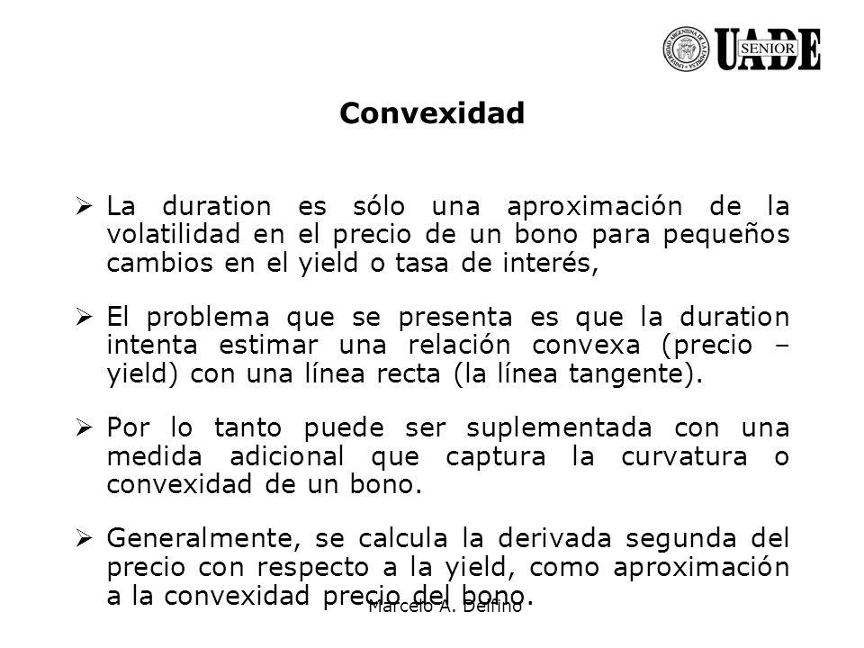 Marcelo A. Delfino Convexidad La duration es sólo una aproximación de la volatilidad en el precio de un bono para pequeños cambios en el yield o tasa