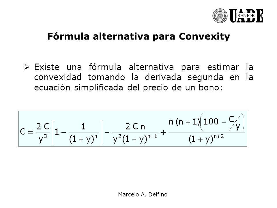 Marcelo A. Delfino Fórmula alternativa para Convexity Existe una fórmula alternativa para estimar la convexidad tomando la derivada segunda en la ecua