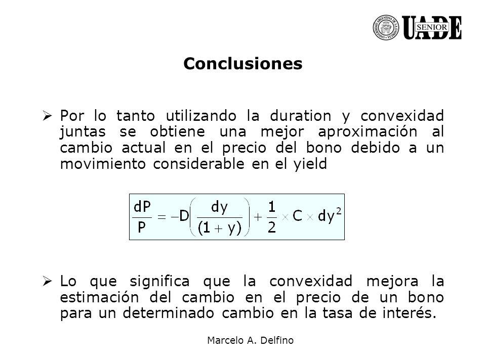 Marcelo A. Delfino Conclusiones Por lo tanto utilizando la duration y convexidad juntas se obtiene una mejor aproximación al cambio actual en el preci
