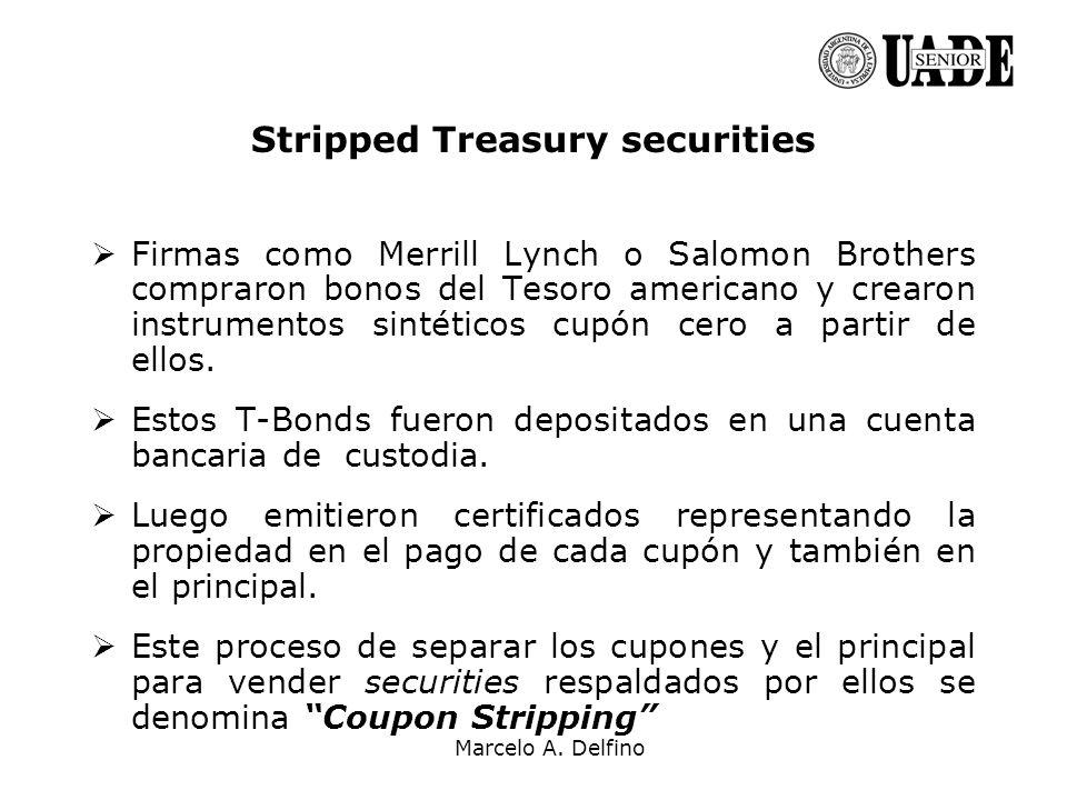 Marcelo A. Delfino Stripped Treasury securities Firmas como Merrill Lynch o Salomon Brothers compraron bonos del Tesoro americano y crearon instrument