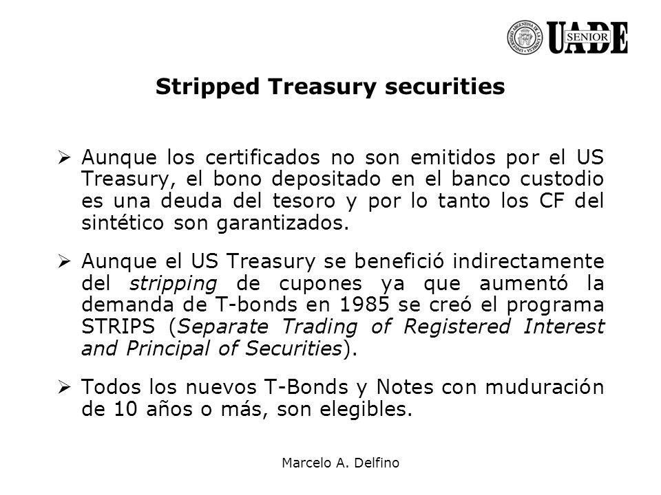 Marcelo A. Delfino Stripped Treasury securities Aunque los certificados no son emitidos por el US Treasury, el bono depositado en el banco custodio es