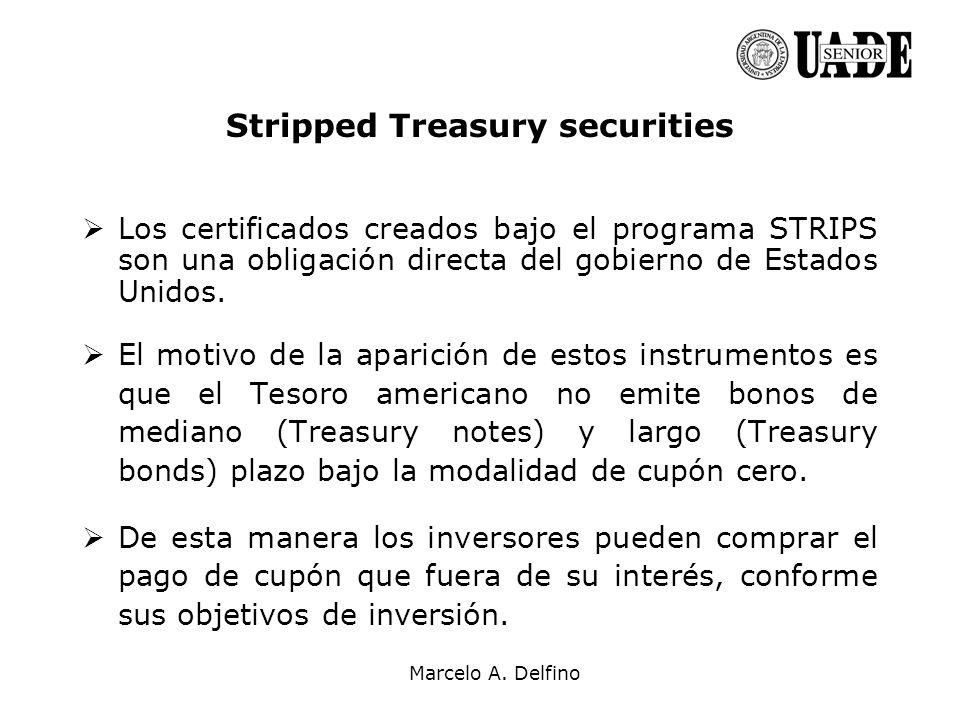 Marcelo A. Delfino Stripped Treasury securities Los certificados creados bajo el programa STRIPS son una obligación directa del gobierno de Estados Un