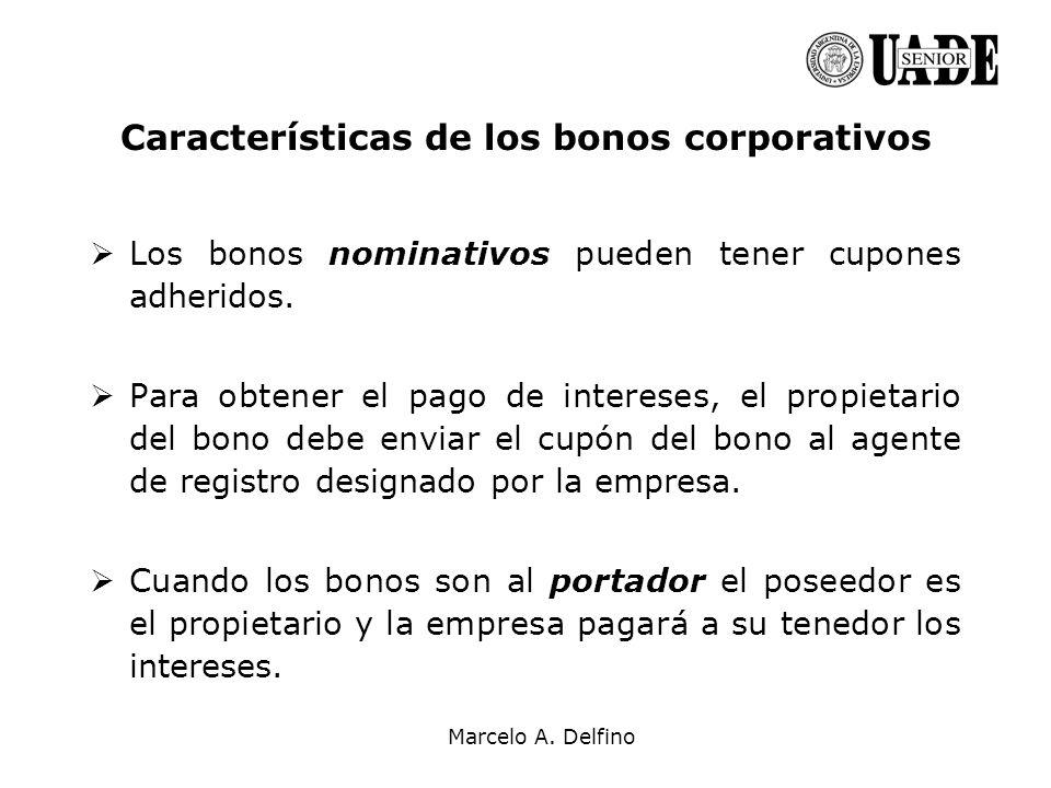 Marcelo A. Delfino Características de los bonos corporativos Los bonos nominativos pueden tener cupones adheridos. Para obtener el pago de intereses,
