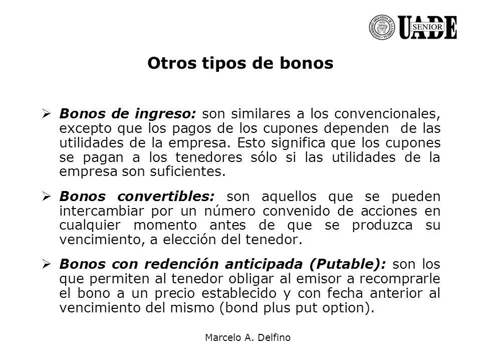 Marcelo A. Delfino Otros tipos de bonos Bonos de ingreso: son similares a los convencionales, excepto que los pagos de los cupones dependen de las uti