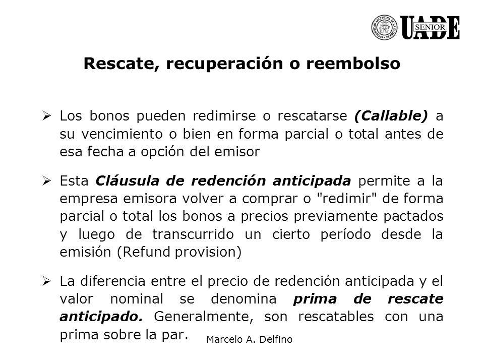 Marcelo A. Delfino Los bonos pueden redimirse o rescatarse (Callable) a su vencimiento o bien en forma parcial o total antes de esa fecha a opción del