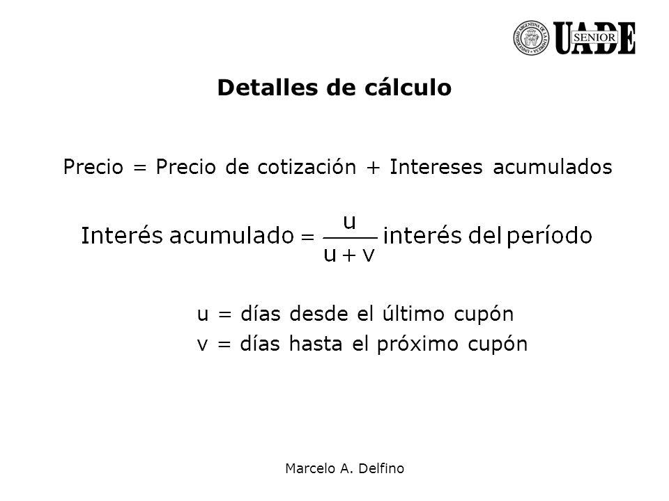 Marcelo A. Delfino Detalles de cálculo Precio = Precio de cotización + Intereses acumulados u = días desde el último cupón v = días hasta el próximo c