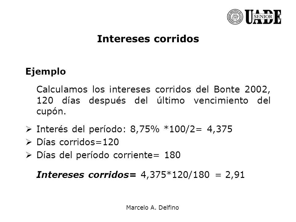 Marcelo A. Delfino Intereses corridos Ejemplo Calculamos los intereses corridos del Bonte 2002, 120 días después del último vencimiento del cupón. Int