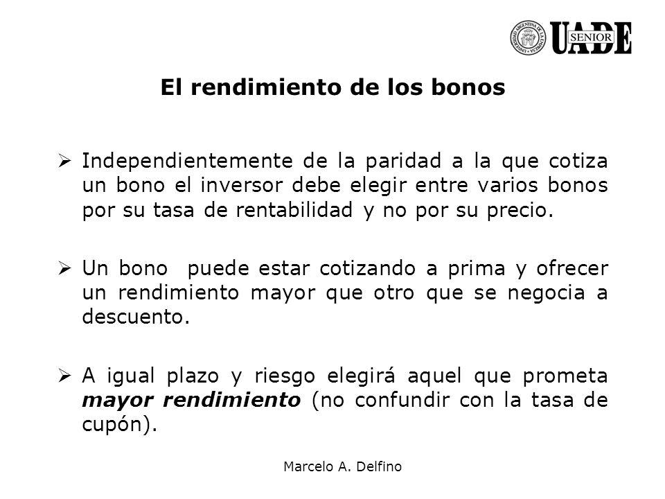 Marcelo A. Delfino El rendimiento de los bonos Independientemente de la paridad a la que cotiza un bono el inversor debe elegir entre varios bonos por