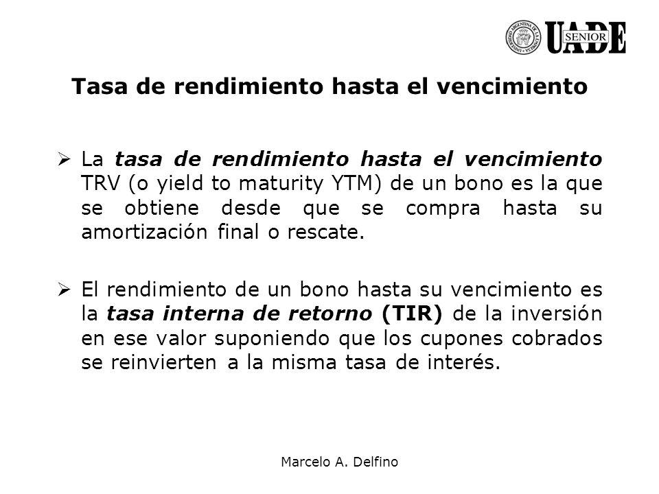 Marcelo A. Delfino La tasa de rendimiento hasta el vencimiento TRV (o yield to maturity YTM) de un bono es la que se obtiene desde que se compra hasta