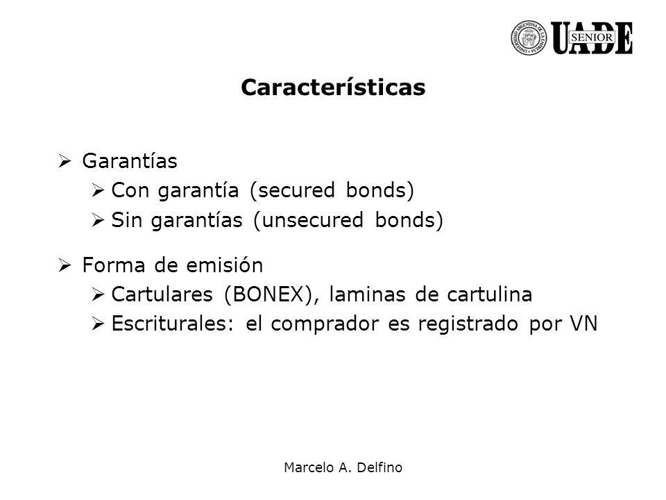 Marcelo A. Delfino Características Garantías Con garantía (secured bonds) Sin garantías (unsecured bonds) Forma de emisión Cartulares (BONEX), laminas