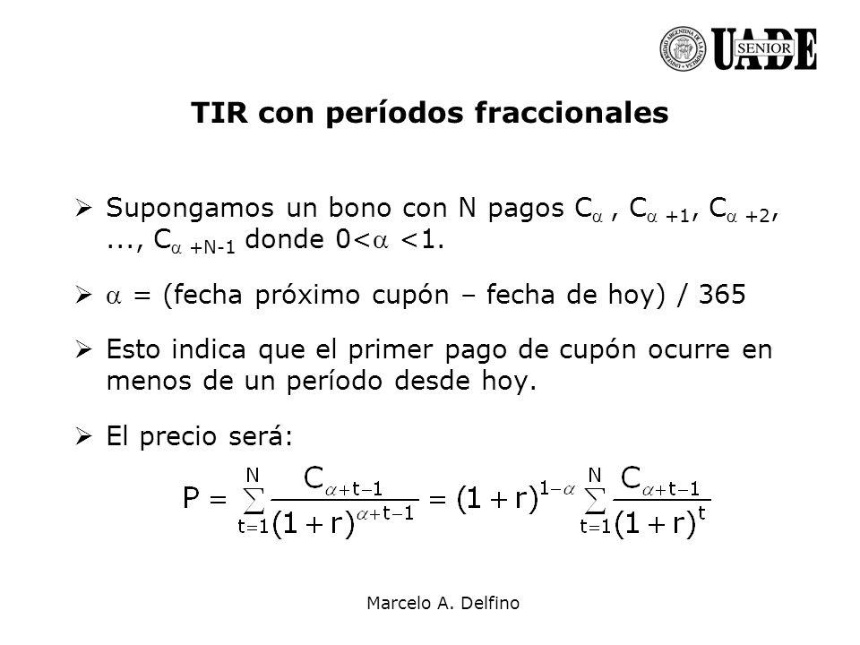Marcelo A. Delfino TIR con períodos fraccionales Supongamos un bono con N pagos C, C +1, C +2,..., C +N-1 donde 0< <1. = (fecha próximo cupón – fecha