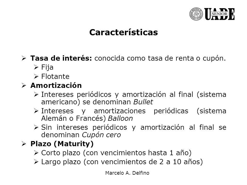 Marcelo A. Delfino Características Tasa de interés: conocida como tasa de renta o cupón. Fija Flotante Amortización Intereses periódicos y amortizació