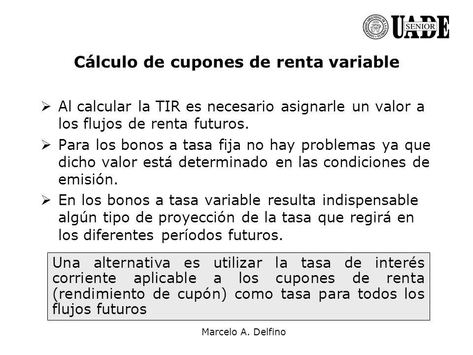 Marcelo A. Delfino Cálculo de cupones de renta variable Al calcular la TIR es necesario asignarle un valor a los flujos de renta futuros. Para los bon