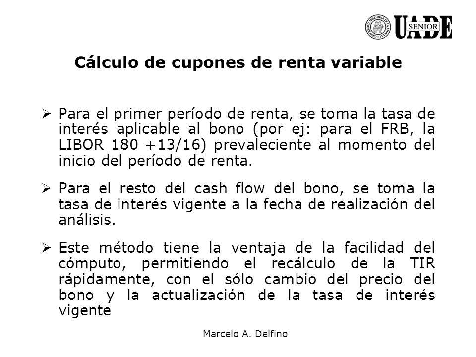 Marcelo A. Delfino Cálculo de cupones de renta variable Para el primer período de renta, se toma la tasa de interés aplicable al bono (por ej: para el