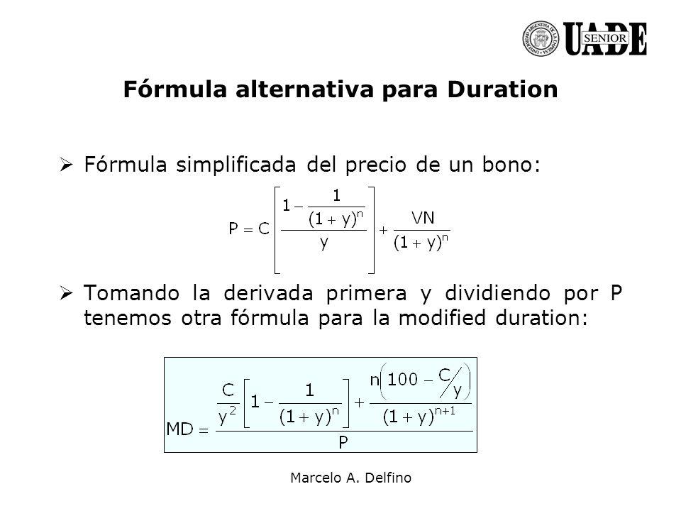 Marcelo A. Delfino Fórmula alternativa para Duration Fórmula simplificada del precio de un bono: Tomando la derivada primera y dividiendo por P tenemo