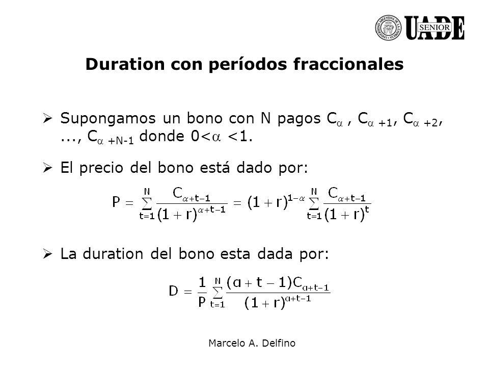 Marcelo A. Delfino Duration con períodos fraccionales Supongamos un bono con N pagos C, C +1, C +2,..., C +N-1 donde 0< <1. El precio del bono está da