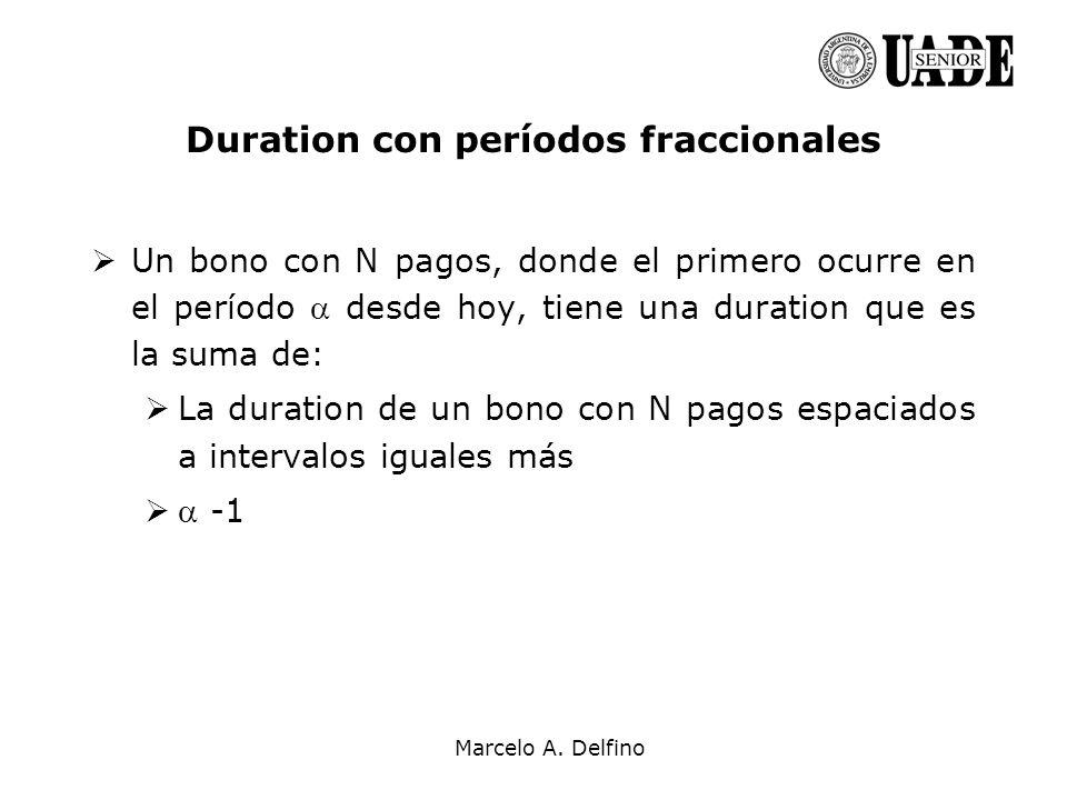 Marcelo A. Delfino Duration con períodos fraccionales Un bono con N pagos, donde el primero ocurre en el período desde hoy, tiene una duration que es