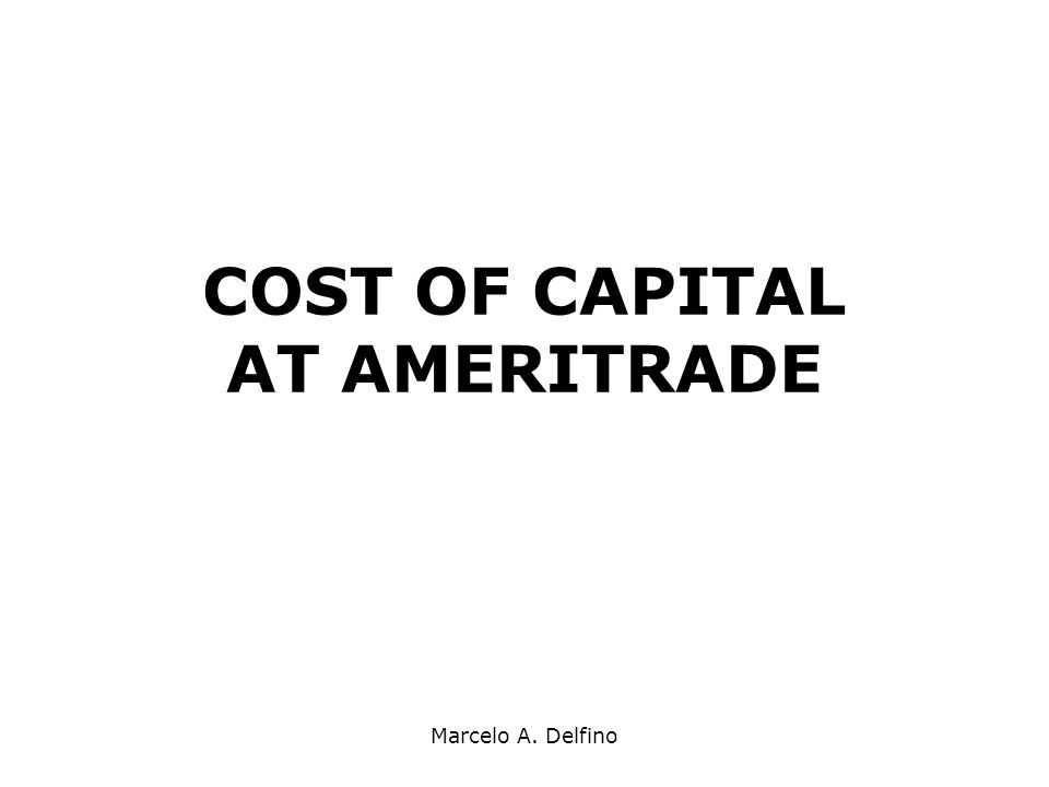 Marcelo A. Delfino COST OF CAPITAL AT AMERITRADE