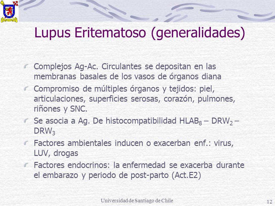 Universidad de Santiago de Chile 12 Lupus Eritematoso (generalidades) Complejos Ag-Ac. Circulantes se depositan en las membranas basales de los vasos