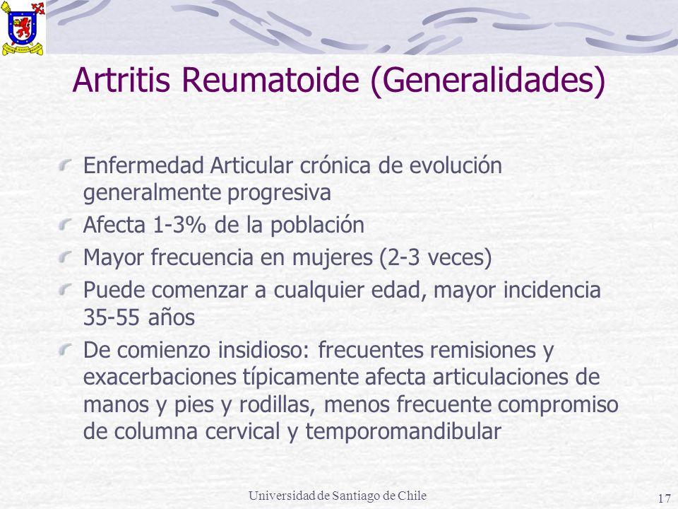 Universidad de Santiago de Chile 17 Artritis Reumatoide (Generalidades) Enfermedad Articular crónica de evolución generalmente progresiva Afecta 1-3%