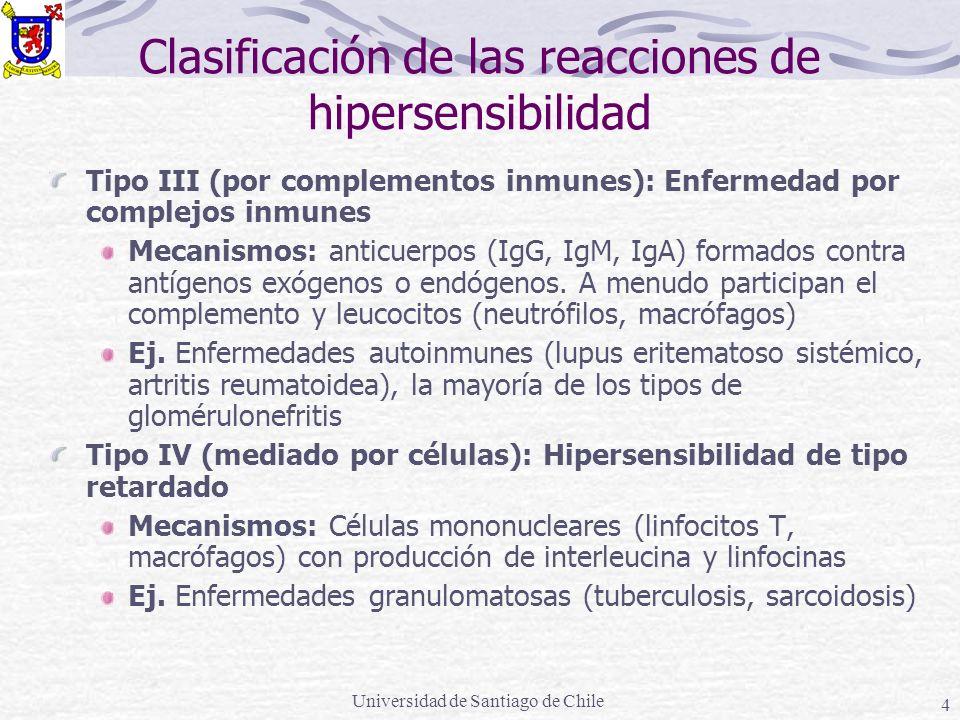 Universidad de Santiago de Chile 4 Clasificación de las reacciones de hipersensibilidad Tipo III (por complementos inmunes): Enfermedad por complejos