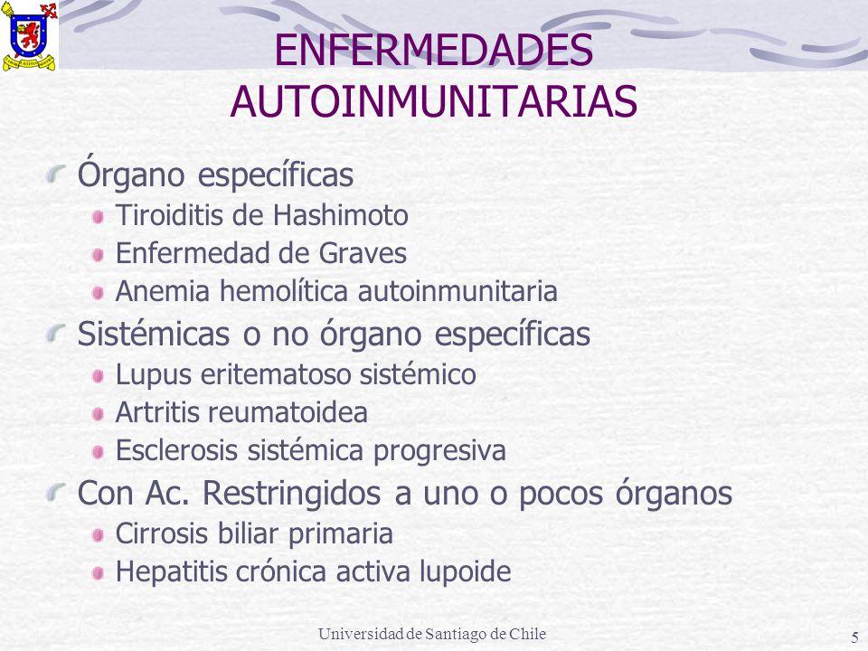 Universidad de Santiago de Chile 5 ENFERMEDADES AUTOINMUNITARIAS Órgano específicas Tiroiditis de Hashimoto Enfermedad de Graves Anemia hemolítica aut
