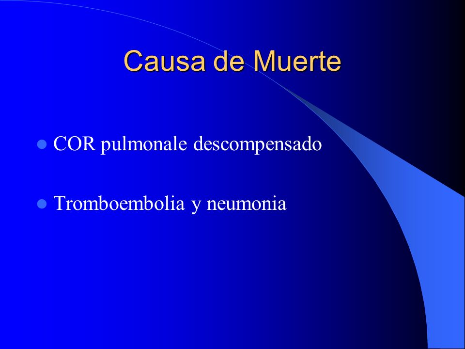 Causa de Muerte COR pulmonale descompensado Tromboembolia y neumonia