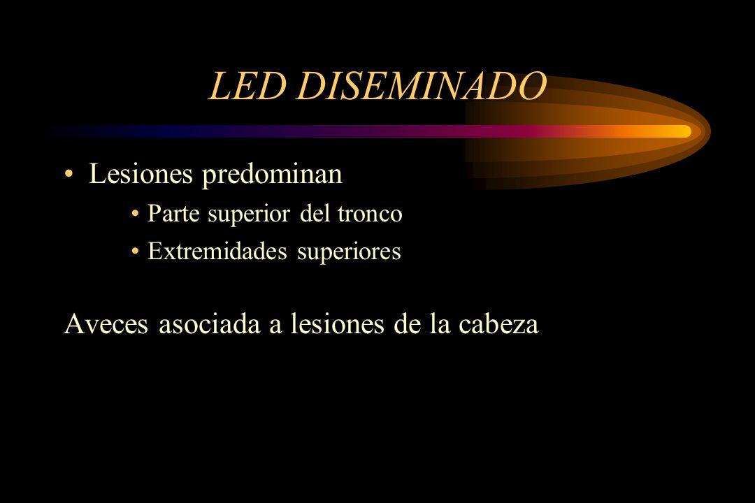 LED DISEMINADO Lesiones predominan Parte superior del tronco Extremidades superiores Aveces asociada a lesiones de la cabeza