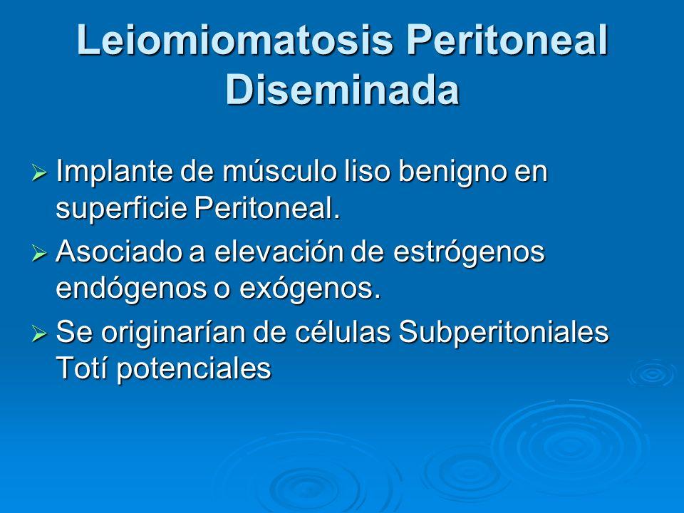 Leiomiomatosis Peritoneal Diseminada Implante de músculo liso benigno en superficie Peritoneal. Implante de músculo liso benigno en superficie Periton