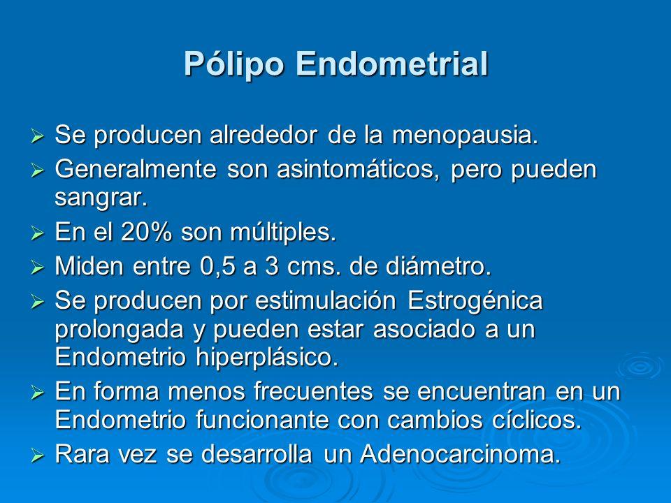 Pólipo Endometrial Se producen alrededor de la menopausia. Se producen alrededor de la menopausia. Generalmente son asintomáticos, pero pueden sangrar