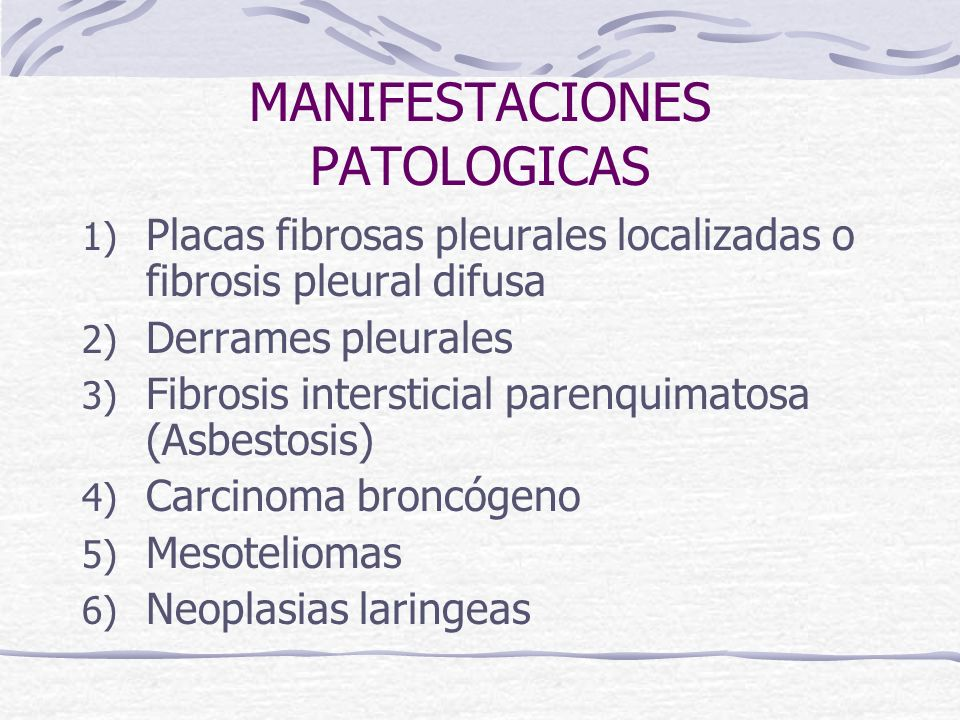 MANIFESTACIONES PATOLOGICAS 1) Placas fibrosas pleurales localizadas o fibrosis pleural difusa 2) Derrames pleurales 3) Fibrosis intersticial parenqui