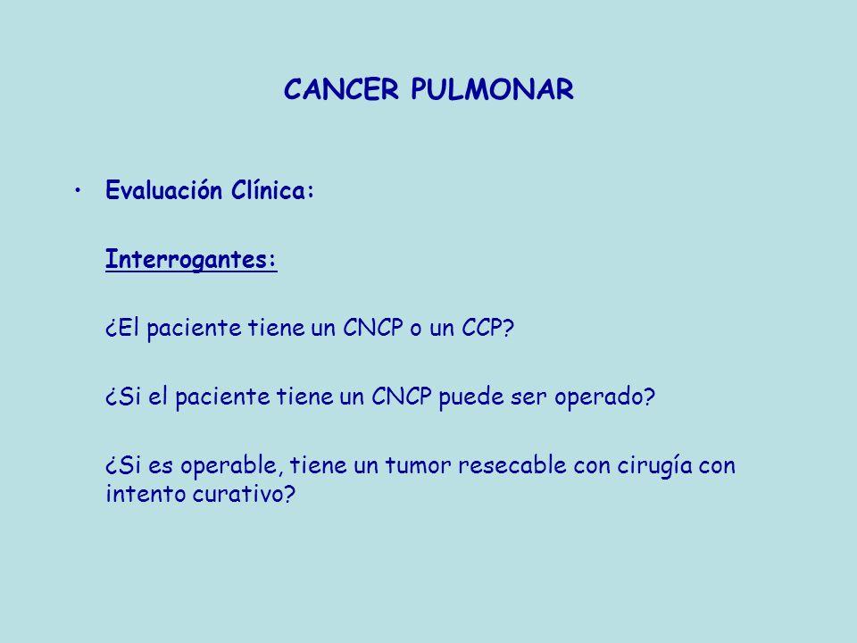 Evaluación Clínica: Interrogantes: ¿El paciente tiene un CNCP o un CCP? ¿Si el paciente tiene un CNCP puede ser operado? ¿Si es operable, tiene un tum