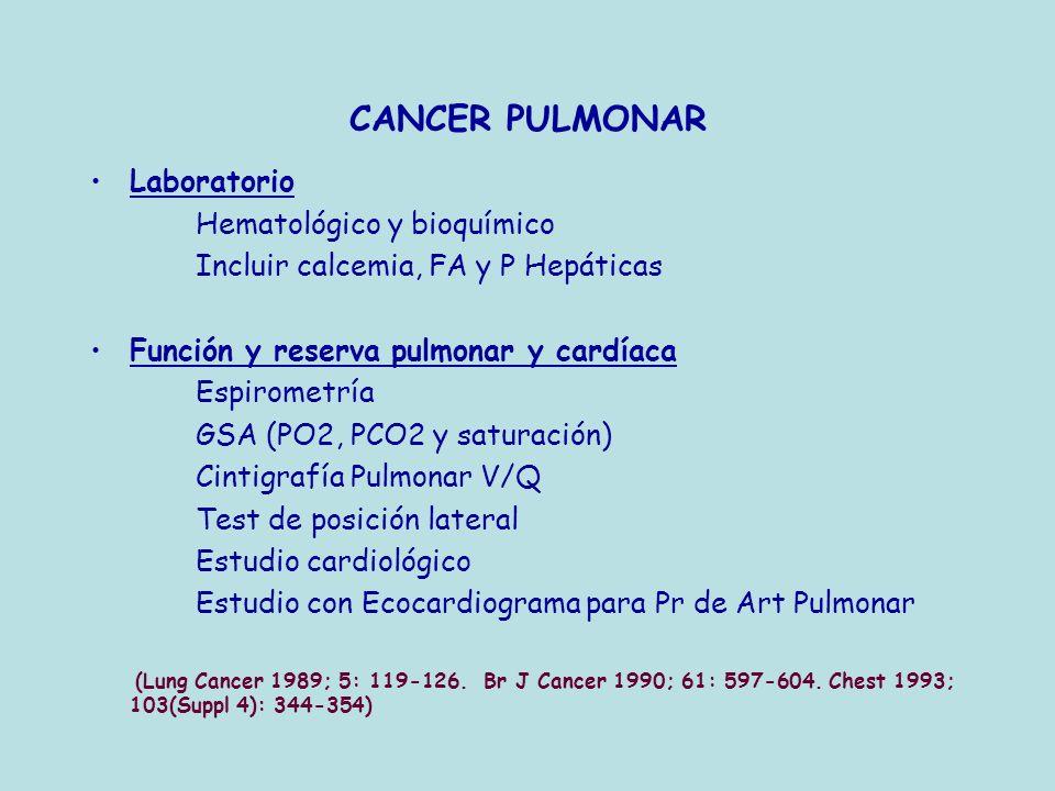 CANCER PULMONAR Laboratorio Hematológico y bioquímico Incluir calcemia, FA y P Hepáticas Función y reserva pulmonar y cardíaca Espirometría GSA (PO2,